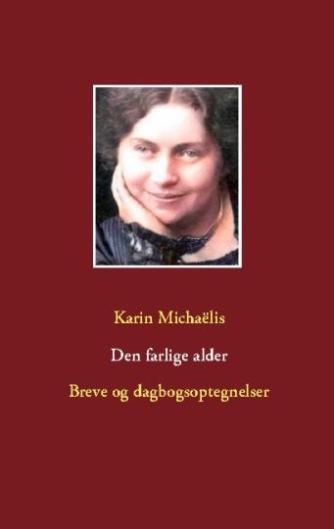 Karin Michaëlis: Den farlige alder : breve og dagbogsoptegnelser