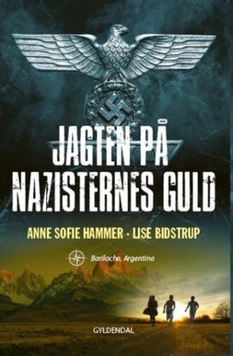 Anne Sofie Hammer (f. 1972-02-05): Jagten på nazisternes guld : Bariloche, Argentina