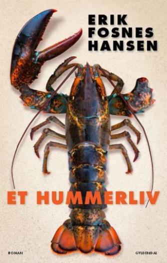 Erik Fosnes Hansen (f. 1965): Et hummerliv : roman